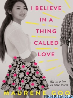 Download ebook I Believe in a Thing Called Love by Maurene Goo (.ePUB)
