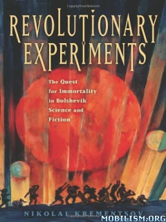 Revolutionary Experiments by Nikolai Krementsov