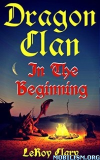 Download ebook Dragon Clan: In The Beginning by LeRoy Clary (.MOBI)