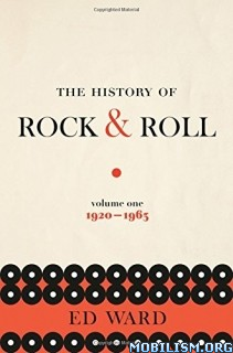 The History of Rock & Roll Volume 1 1920-1963 by Ed Ward