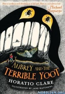 Download ebook Aubrey & the Terrible Yoot by Horatio Clare (.ePUB) +