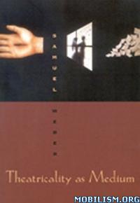 Download ebook Theatricality as Medium by Samuel Weber (.ePUB)