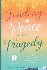Finding Peace in Times of Tragedy by Christy Monson