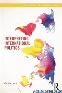 Download Interpreting International Politics by Cecelia Lynch (.ePUB)