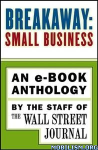 Breakaway: Small Business by Staff of the Wall Street Journal