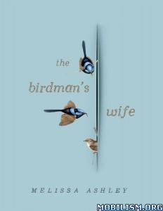 Download ebook The Birdman's Wife by Melissa Ashley (.ePUB)