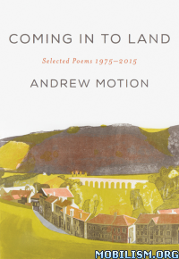 Download Coming in to Land: Poems 1975-2015 by Andrew Motion (.ePUB)+