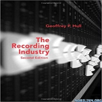 The Recording Industry 2nd Edition by Geoffrey P. Hull