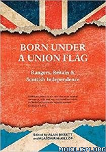 Born Under a Union Flag by Alan Bissett, Alasdair McKillop
