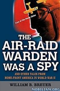 Download ebook The Air-Raid Warden Was a Spy by William B. Breuer (.ePUB)