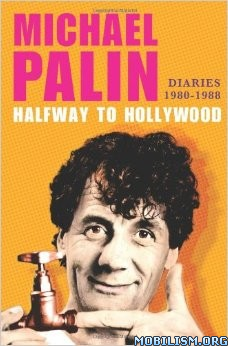 Halfway to Hollywood: Diaries 1980-1988 by Michael Palin