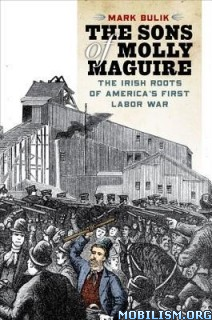 Download ebook The Sons of Molly Maguire by Mark Bulik (.ePUB)
