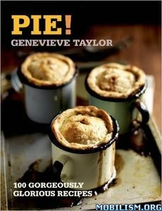 Download Pie!: 100 Gorgeously Recipes by Genevieve Taylor (.ePUB)