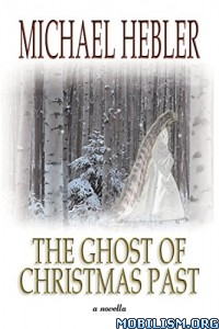 Download ebook The Ghost of Christmas Past by Michael Hebler (.ePUB)