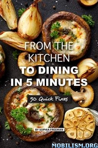 From the Kitchen to Dining in 5 Minutes by Sophia Freeman