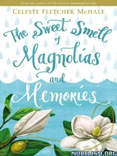 Download Sweet Smell of Magnolias by Celeste Fletcher McHale (.ePUB)