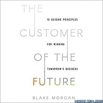 The Customer of the Future by Blake Morgan (.M4B)