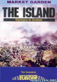 Download ebook The Island: Nijmegen to Arnhem by Tim Saunders (.ePUB)