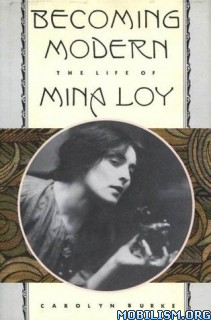 Becoming Modern: The Life of Mina Loy by Carolyn Burke