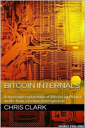 Bitcoin Internals: A Technical Guide to Bitcoin by Chris Clark