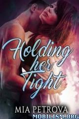 Download ebook Holding her Tight by Mia Petrova (.ePUB)