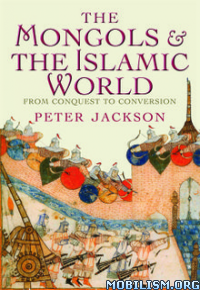 Download ebook The Mongols & the Islamic World by Peter Jackson (.ePUB)