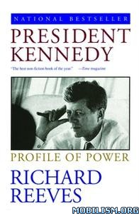 President Kennedy: Profile of Power by Richard Reeves