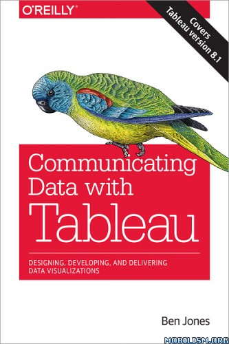 Communicating Data with Tableau: Designing by Ben Jones  +