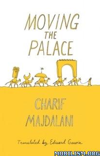 Download ebook Moving the Palace by Charif Majdalani (.ePUB)