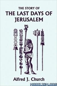 Download ebook Story of Last Days of Jerusalem by Alfred J Church (.ePUB)