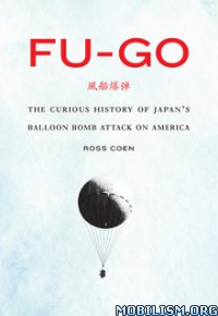 Download ebook Fu-go: The Curious History by Ross Coen (.ePUB)