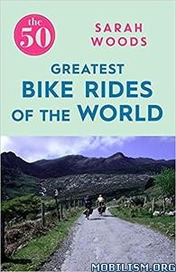 Download 50 Greatest Bike Rides of the World by Sarah Woods (.ePUB)