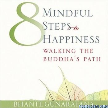 Eight Mindful Steps to Happiness by Bhante Henepola Gunaratana