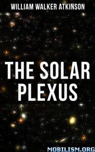 The Solar Plexus by William Walker Atkinson