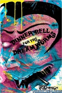 Download ebook Dinner Bell for the Dream Worms by Jason Wuchenich (.MOBI)