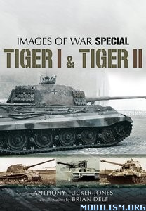 Download ebook Tiger I & Tiger II by Anthony Tucker-Jones (.ePUB)