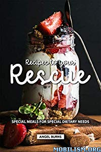 Recipes to your Rescue by Angel Burns