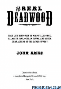 Download ebook The Real Deadwood by John Edward Ames (.ePUB)