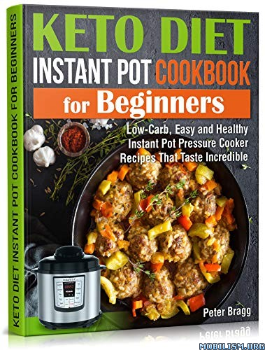 Keto Diet Instant Pot Cookbook for Beginners by Peter Bragg