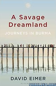A Savage Dreamland: Journeys in Burma by David Eimer