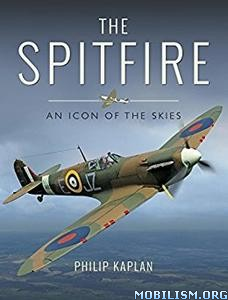Download ebook The Spitfire by Philip Kaplan (.ePUB)