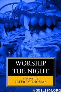 Download Worship the Night by Jeffrey Thomas (.ePUB)