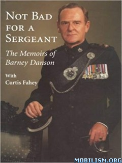 Not Bad for a Sergeant by Barney Danson , Curtis Fahey