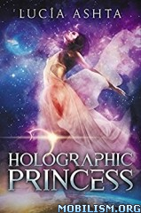 Download ebook Holographic Princess by Lucia Ashta (.ePUB)(.MOBI)