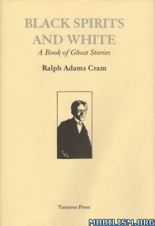 Download ebook Black Spirits & White by Ralph Adams Cram (.ePUB)