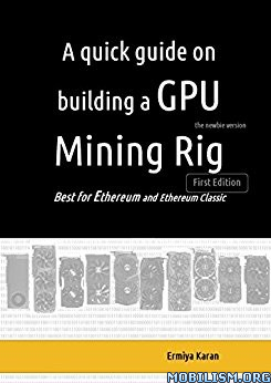 Download Building a GPU Mining Rig by Ermiya P. Karan et al (.PDF)