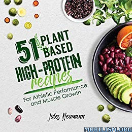 51 Plant-Based High-Protein Recipes by Jules Neumann
