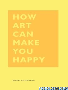 Download ebook How Art Can Make You Happy by Bridget Watson Payne (.ePUB)