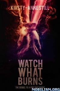 Download ebook Watch What Burns by Kirsty-Anne Still (.ePUB)