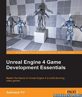 Unreal Engine 4 Game Development Essentials by Satheesh PV